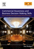 Commercial Awareness and Business Decision Making Skills: How to understand and analyse company financial information - Rodgers, Paul