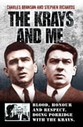 The Krays and Me - Blood, Honour and Respect. Doing Porridge with The Krays - Charles Bronson, Stephen Richards
