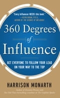 360 Degrees of Influence: Get Everyone to Follow Your Lead on Your Way to the Top - Harrison Monarth