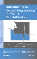 Introduction to Neural Engineering for Motor Rehabilitation - Dario Farina, Metin Akay, Winnie Jensen
