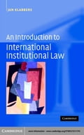 An Introduction to International Institutional Law - Klabbers, Jan