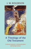 A Theology of the Old Testament - John Rogerson
