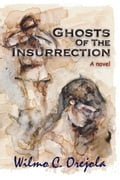 Ghosts of the Insurrection - Orejola,Wilmo C.