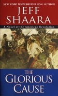 The Glorious Cause - Jeff Shaara