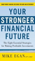 Your Stronger Financial Future: The Eight Essential Strategies for Making Profitable Investments - Mike Egan