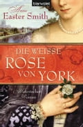 Die weiBe Rose von York - Anne Easter Smith, Elke Pane-Bartels