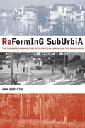 Reforming Suburbia: The Planned Communities of Irvine, Columbia, and The Woodlands - Forsyth, Ann