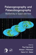 Palaeogeography and Palaeobiogeography: Biodiversity in Space and Time - Upchurch, Paul
