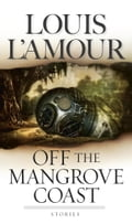 Off the Mangrove Coast - Louis L'Amour