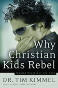 Why Christian Kids Rebel - Tim Kimmel