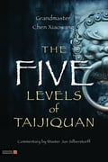 The Five Levels of Taijiquan - Christina Schulz, Jan Silberstorff, Xiaowang Chen