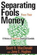 Separating Fools from Their Money: A History of American Financial Scandals - MacDonald, Scott B.