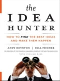 The Idea Hunter - Andy Boynton, Bill Fischer, William Bole