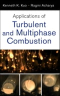 Applications of Turbulent and Multi-Phase Combustion - Kenneth Kuan-yun Kuo, Ragini Acharya