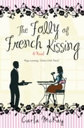 The Folly of French Kissing - Carla McKay