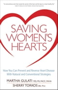 Saving Women's Hearts: How You Can Prevent and Reverse Heart Disease With Natural and Conventional Strategies - Gulati, Martha