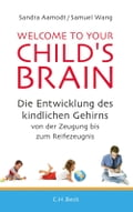 Welcome to your Child's Brain - Lisa Haney, Norbert Juraschitz, Samuel Wang, Sandra Aamodt