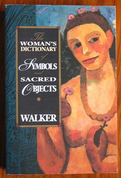 The Woman's Dictionary of Symbols and Sacred Objects - Walker, Barbara G.