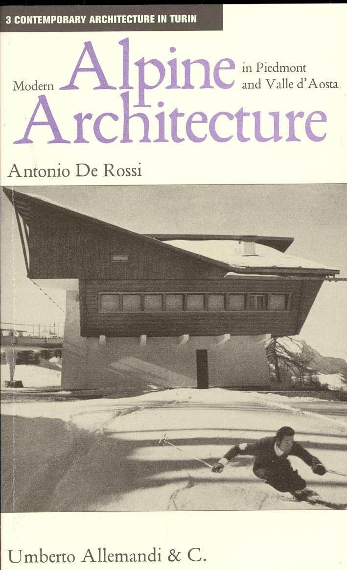 Modern Alpine Architecture in Piedmont and Valle d'Aosta. - De Rossi, Antonio