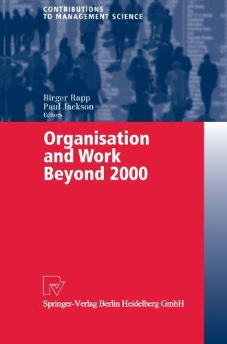 Organisation and work beyond 2000 : with 30 tables. Birger Rapp ; Paul Jackson, ed. / Contributions to management science - Rapp, Birger (Hrsg.)