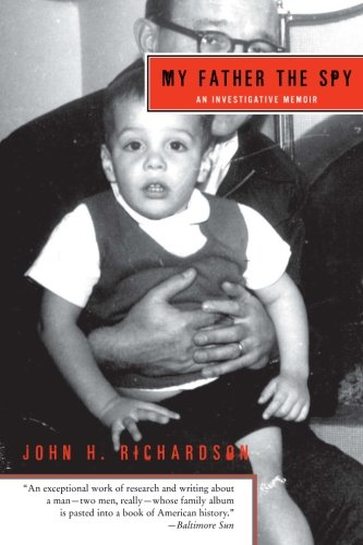 My Father the Spy: An Investigative Memoir - Richardson, John H.