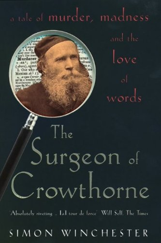 The Surgeon of Crowthorne; A Tale of Murder, Madness and the Oxford English Dictionary. - WINCHESTER, Simon.
