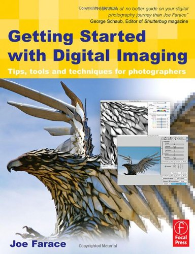 GETTING STARTED WITH DIGITAL IMAGING: TIPS, TOOLS AND TECHNIQUES FOR PHOTOGRAPHERS - FARACE JOE