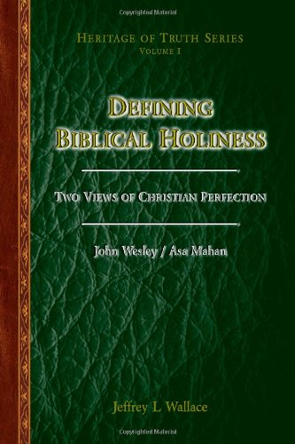 Defining Biblical Holiness Vol 1 Two Views of Christian Perfection by John Wesley Asa Mahan and Jeffrey Wallace 2011 Paperback - John Wesley