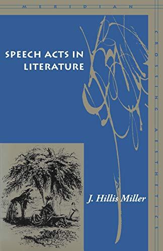 Speech Acts in Literature - J. Hillis Miller