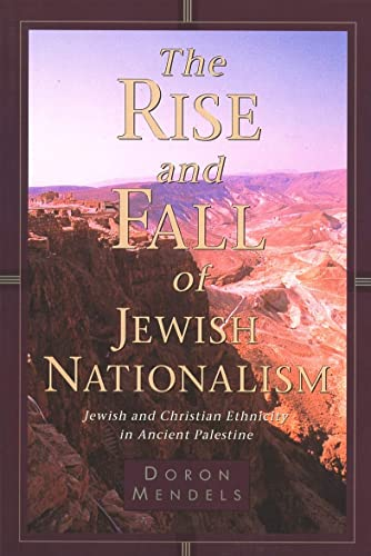 The Rise and Fall of Jewish Nationalism: Jesish and Christian Ethnicity in Ancient Palestine - Mendels, Mr. Doron