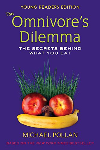 The Omnivore's Dilemma: The Secrets Behind What You Eat, Young Readers Edition - Michael Pollan