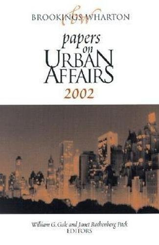 Brookings-Wharton Papers on Urban Affairs: 2002 - William G. Gale, Janet Rothenberg Pack