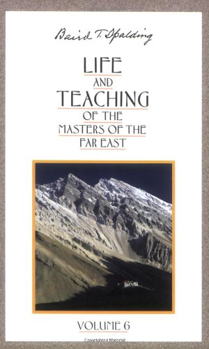 Life and Teaching of the Masters of the Far East, Vol. 6 - Baird T. Spalding