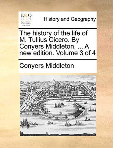 The History of the Life of M. Tullius Cicero. by Conyers Middleton, . a New Edition. Volume 3 of 4 (Paperback) - Conyers Middleton