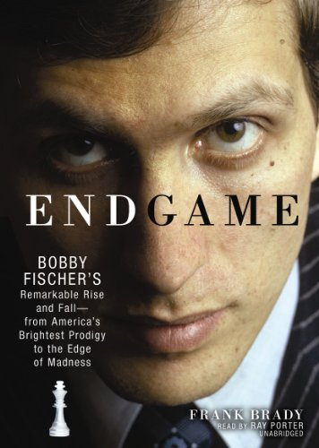 Endgame: Bobby Fischer's Remarkable Rise and Fall—from America's Brightest Prodigy to the Edge of Madness - Brady, Frank/ Porter, Ray (Narrator)