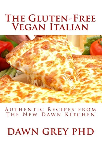 The Gluten-Free Vegan Italian: Authentic Recipes from The New Dawn Kitchen - Grey PhD, Dawn
