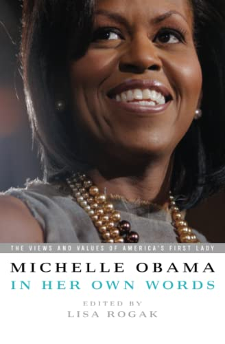 Michelle Obama in her Own Words: The Views and Values of America's First Lady - Obama, Michelle
