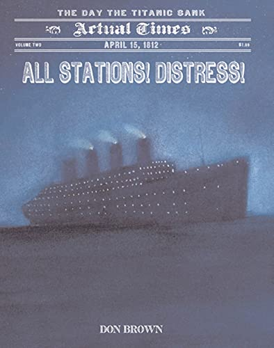 All Stations! Distress!: April 15, 1912: The Day the Titanic Sank (Actual Times) - Brown, Don