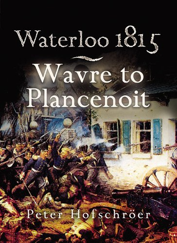 WATERLOO 1815: WAVRE, PLANCENOIT AND THE RACE TO PARIS - Hofschroer, P.
